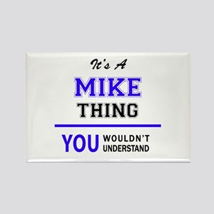 It's MIKE thing, you wouldn't understand Magnets