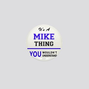 It's MIKE thing, you wouldn't understa Mini Button