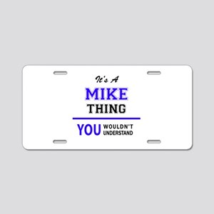 It's MIKE thing, you wouldn Aluminum License Plate
