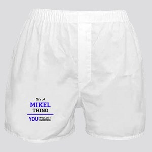 It's MIKEL thing, you wouldn't unders Boxer Shorts