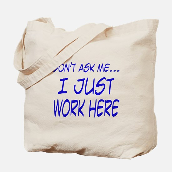 Don't ask me... I just work here Tote Bag