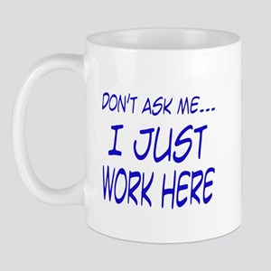 Don't ask me... I just work here Mug