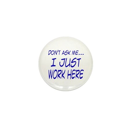 Don't ask me... I just work here Mini Button (100