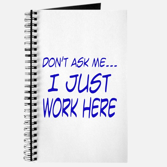Don't ask me... I just work here Journal