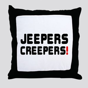 JEEPERS CREEPERS! Throw Pillow