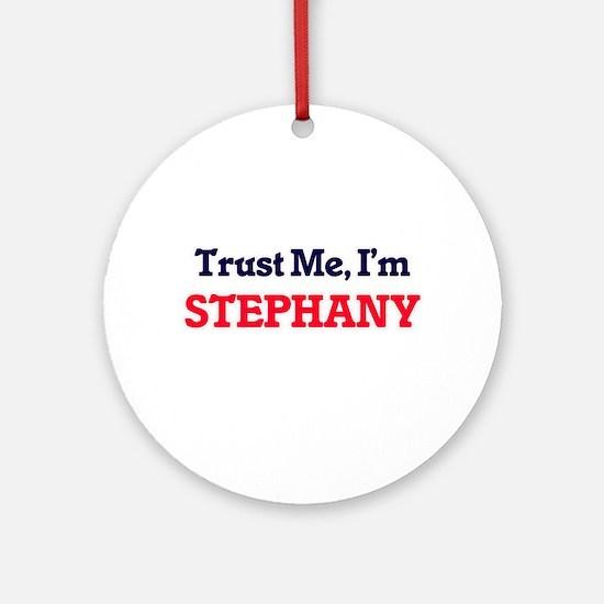 Trust Me, I'm Stephany Round Ornament