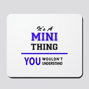 It's MINI thing, you wouldn't understand Mousepad