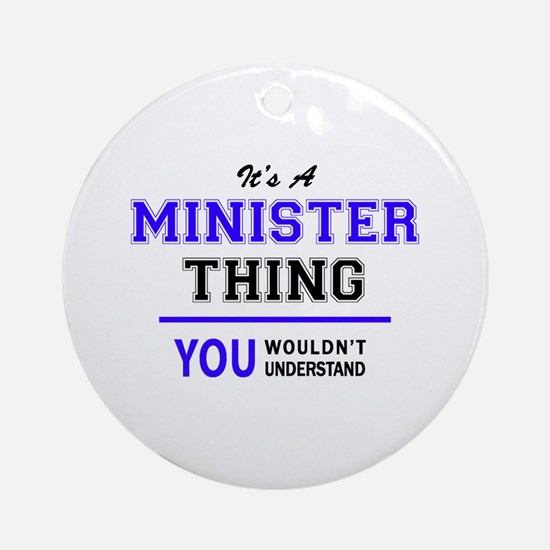 It's MINISTER thing, you wouldn't u Round Ornament
