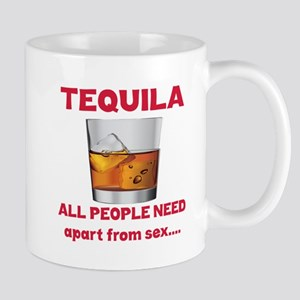 Tequila All People Need Apart from sex. Mug