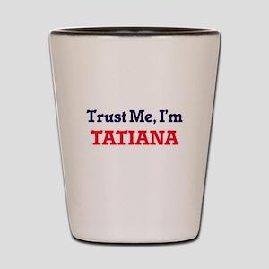 Trust Me, I'm Tatiana Shot Glass