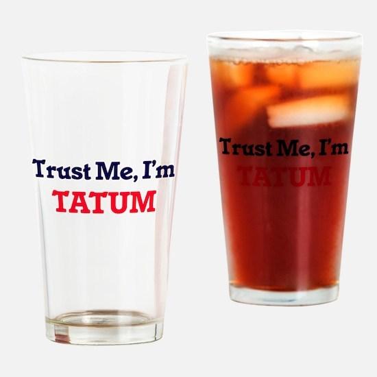 Trust Me, I'm Tatum Drinking Glass