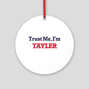 Trust Me, I'm Tayler Round Ornament
