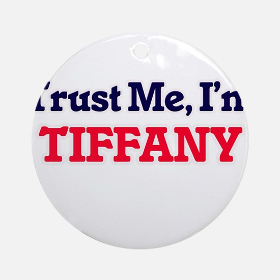 Trust Me, I'm Tiffany Round Ornament