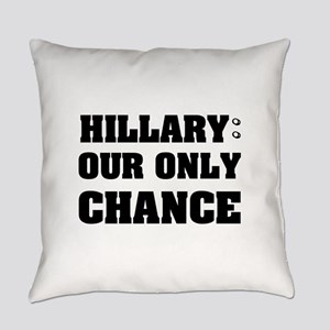 Hillary Our Only Chance Everyday Pillow
