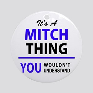 It's MITCH thing, you wouldn't unde Round Ornament