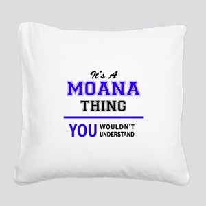 It's MOANA thing, you wouldn' Square Canvas Pillow