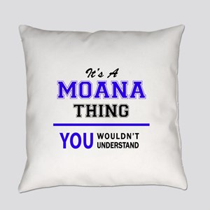 It's MOANA thing, you wouldn't und Everyday Pillow