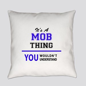It's MOB thing, you wouldn't under Everyday Pillow