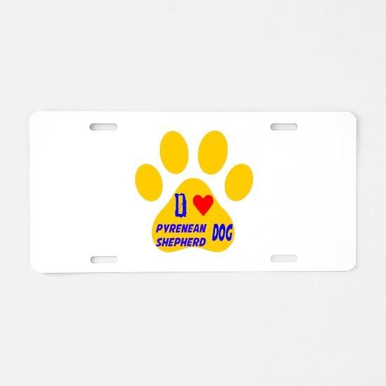 I Love Pyrenean Shepherd Do Aluminum License Plate
