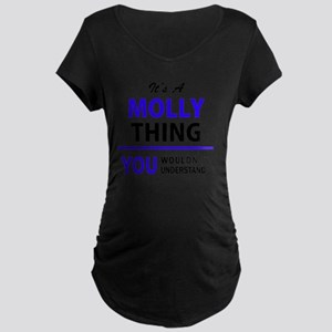 It's MOLLY thing, you wouldn't u Maternity T-Shirt