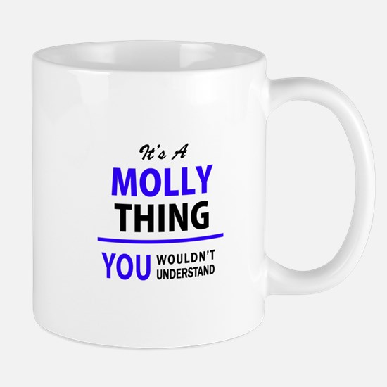 It's MOLLY thing, you wouldn't understand Mugs