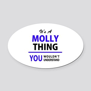 It's MOLLY thing, you wouldn't und Oval Car Magnet