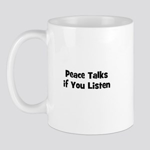 Peace Talks if You Listen Mug