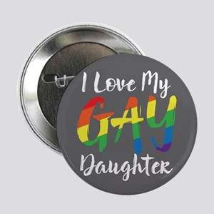 "I Love My Gay Daughter Full Bleed 2.25"" Button"