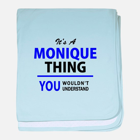 It's MONIQUE thing, you wouldn't unde baby blanket