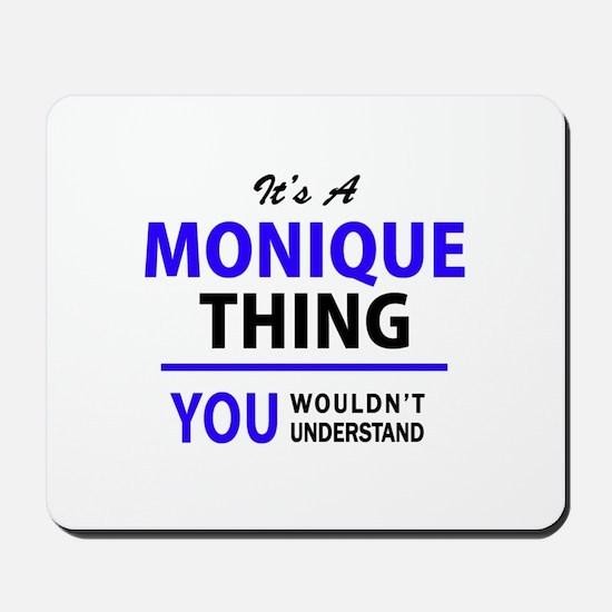 It's MONIQUE thing, you wouldn't underst Mousepad