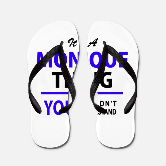 It's MONIQUE thing, you wouldn't unders Flip Flops