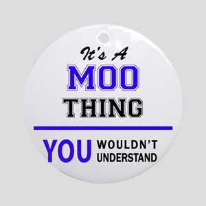 It's MOO thing, you wouldn't unders Round Ornament