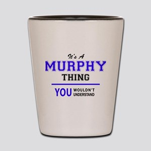 It's MURPHY thing, you wouldn't underst Shot Glass