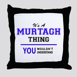 It's MURTAGH thing, you wouldn't unde Throw Pillow