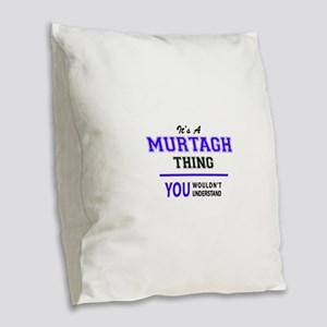 It's MURTAGH thing, you wouldn Burlap Throw Pillow