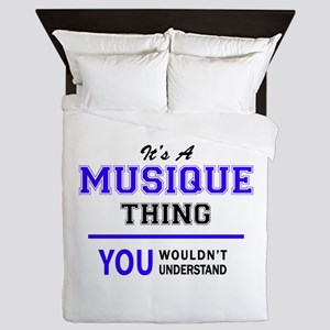 It's MUSIQUE thing, you wouldn't under Queen Duvet