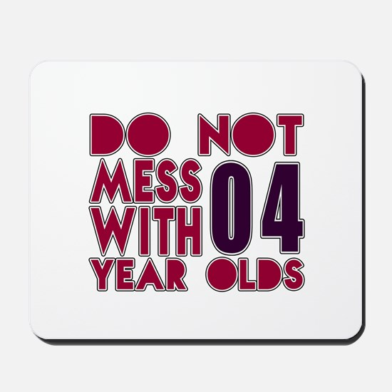 Don't Mess With 04 Year Olds Mousepad