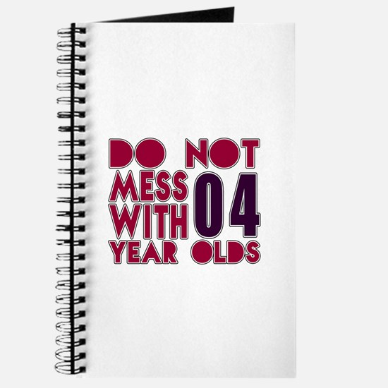 Don't Mess With 04 Year Olds Journal