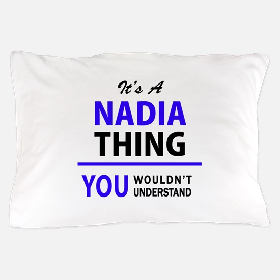 It's NADIA thing, you wouldn't underst Pillow Case