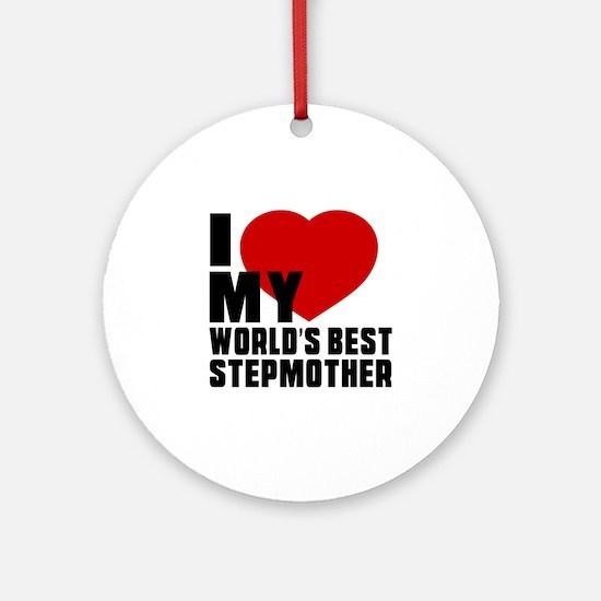 I love My World's Best Stepmother Round Ornament