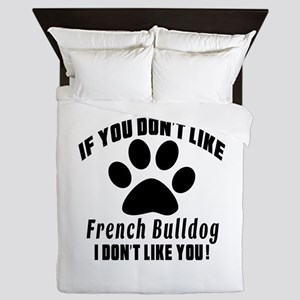 If You Don't Like French Bulldog Dog Queen Duvet