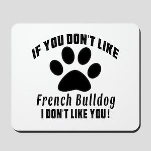 If You Don't Like French Bulldog Dog Mousepad