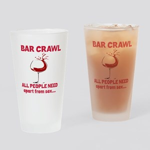 Bar Crawl All People Need Apart fro Drinking Glass
