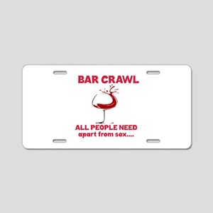 Bar Crawl All People Need A Aluminum License Plate