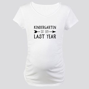 So Last Year - Kindergarten Maternity T-Shirt
