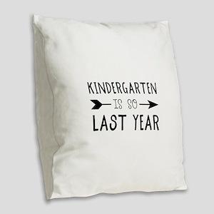 So Last Year - Kindergarten Burlap Throw Pillow