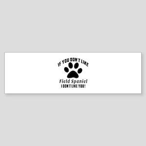 If You Don't Like Field Spaniel D Sticker (Bumper)
