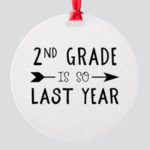 So Last Year - 2nd Grade Round Ornament