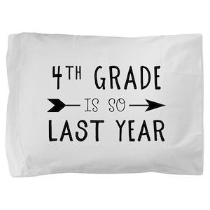 So Last Year - 4th Grade Pillow Sham
