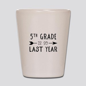 So Last Year - 5th Grade Shot Glass